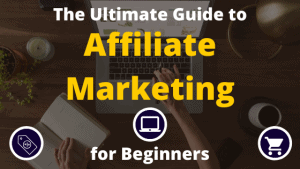 The Ultimate Guide to Affiliate Marketing for beginners